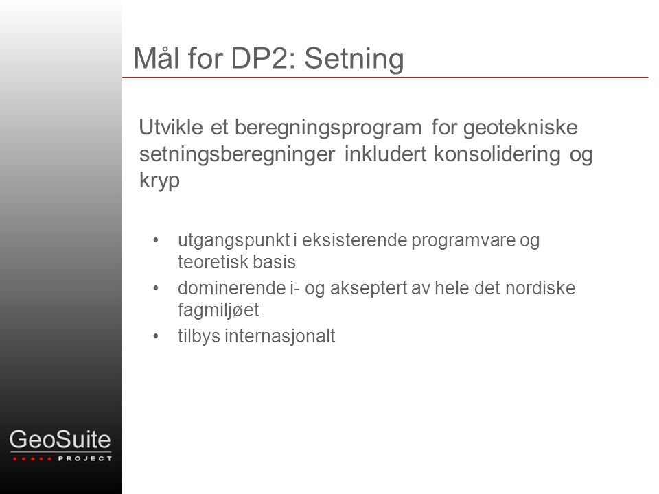 Mål for DP2: Setning Utvikle et beregningsprogram for geotekniske setningsberegninger inkludert konsolidering og kryp.