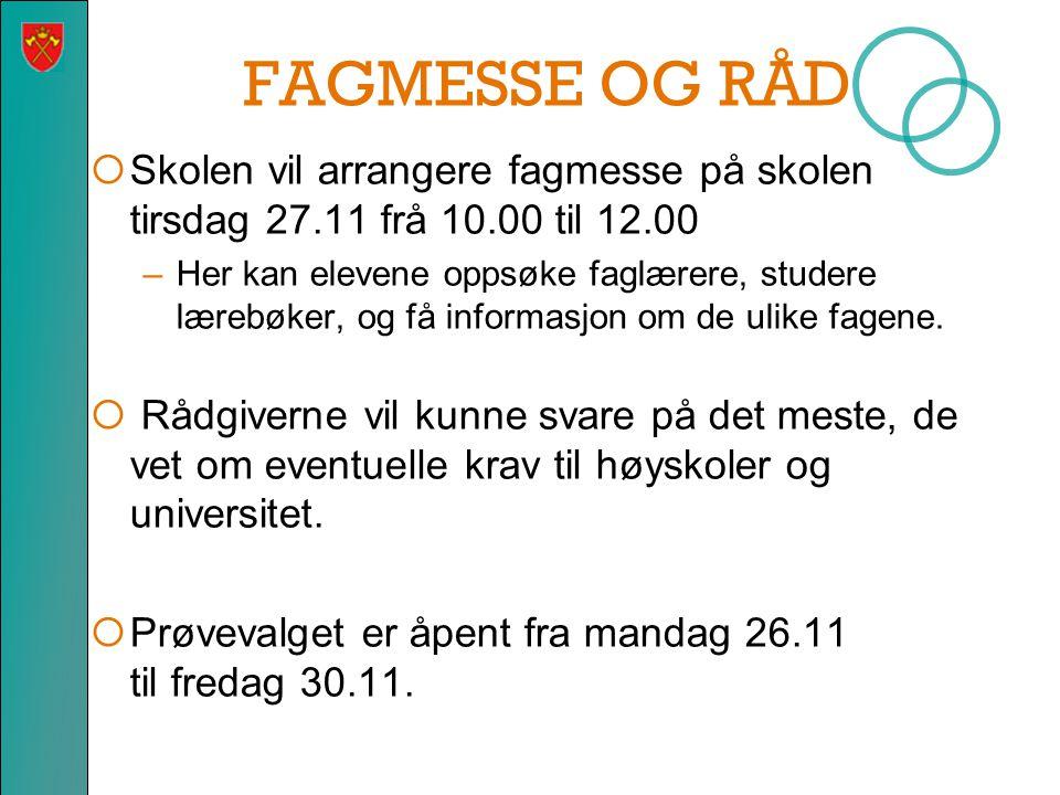 FAGMESSE OG RÅD Skolen vil arrangere fagmesse på skolen tirsdag 27.11 frå 10.00 til 12.00.