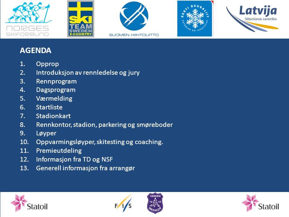 AGENDA Opprop Introduksjon av rennledelse og jury Rennprogram