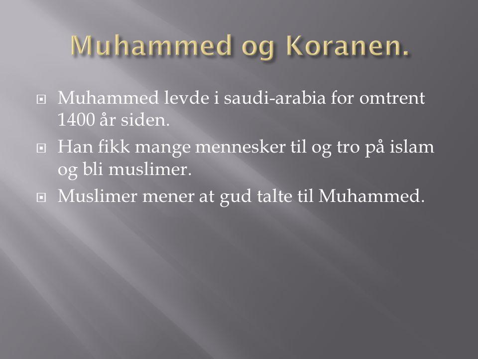 Muhammed og Koranen. Muhammed levde i saudi-arabia for omtrent 1400 år siden. Han fikk mange mennesker til og tro på islam og bli muslimer.
