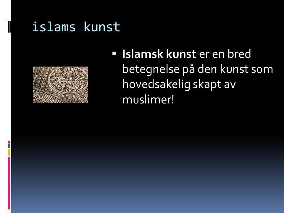 islams kunst Islamsk kunst er en bred betegnelse på den kunst som hovedsakelig skapt av muslimer!