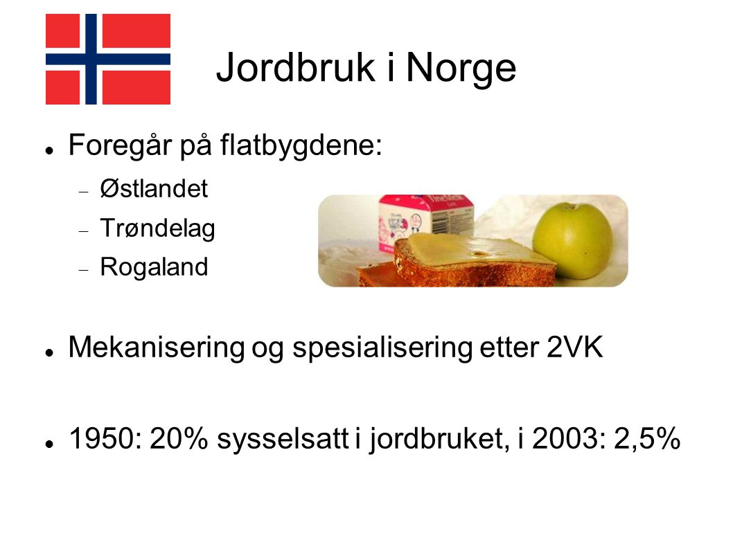 Jordbruk i Norge Foregår på flatbygdene: