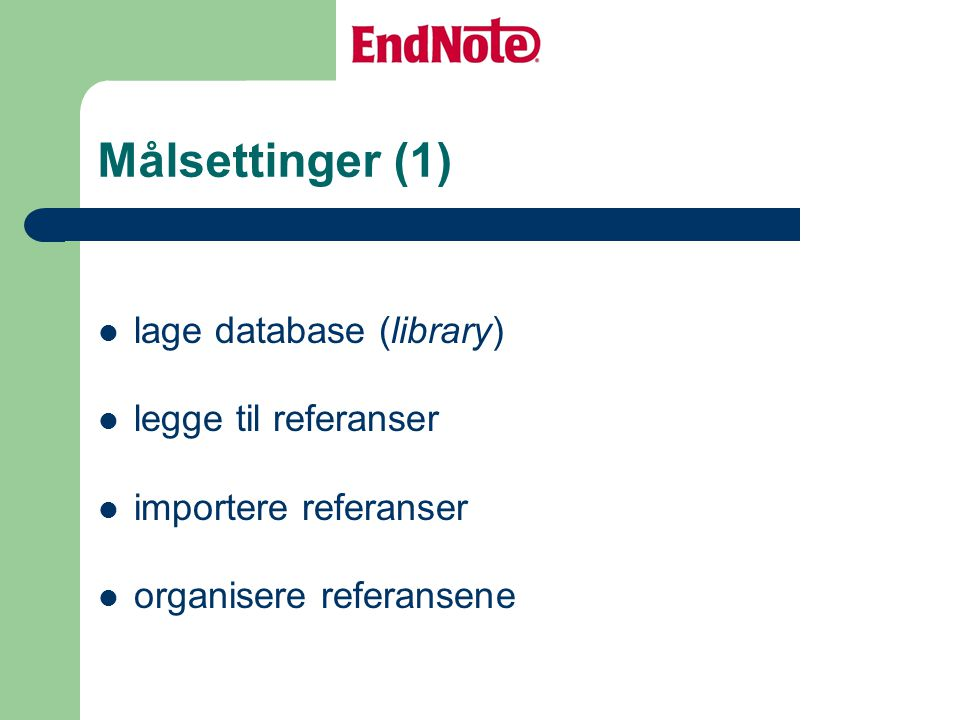 Målsettinger (1) lage database (library) legge til referanser