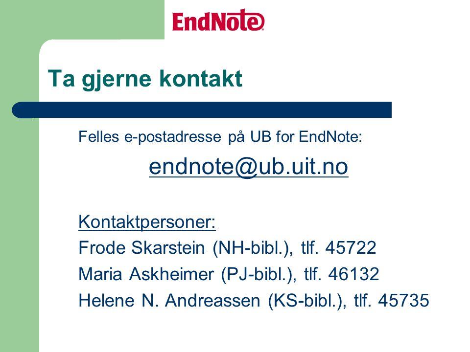 Ta gjerne kontakt endnote@ub.uit.no Kontaktpersoner: