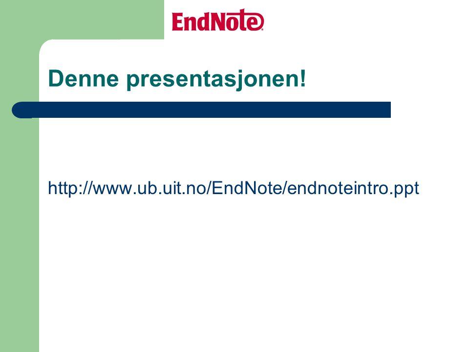 Denne presentasjonen! http://www.ub.uit.no/EndNote/endnoteintro.ppt