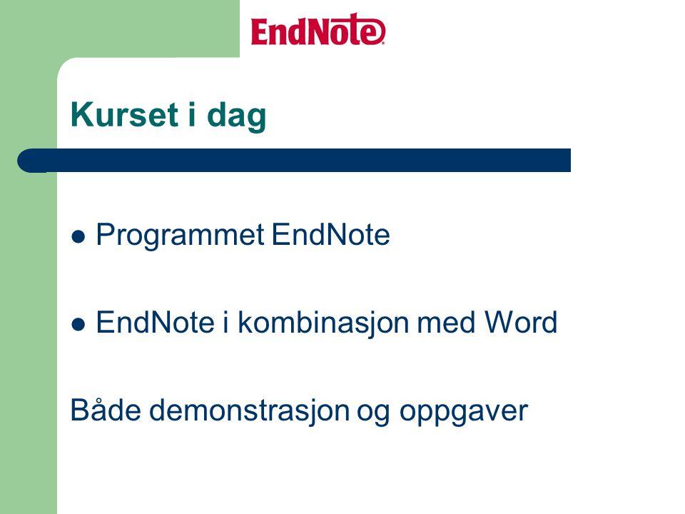 Kurset i dag Programmet EndNote EndNote i kombinasjon med Word