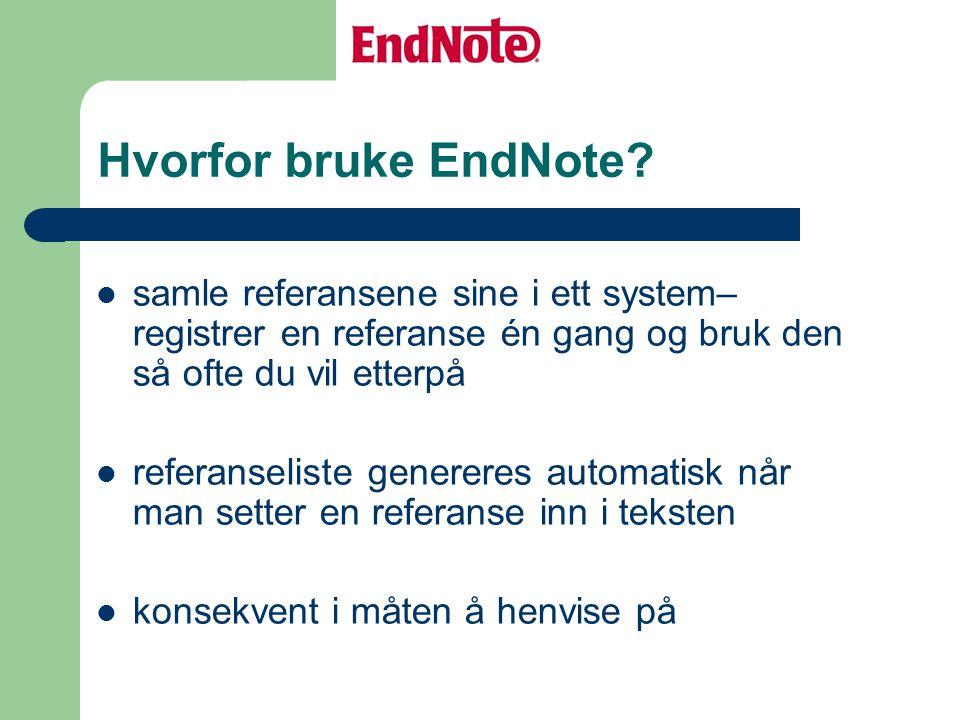 Hvorfor bruke EndNote samle referansene sine i ett system– registrer en referanse én gang og bruk den så ofte du vil etterpå.