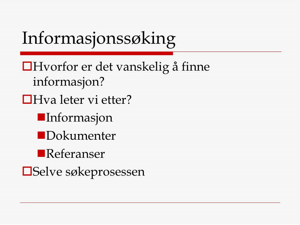 Informasjonssøking Hvorfor er det vanskelig å finne informasjon