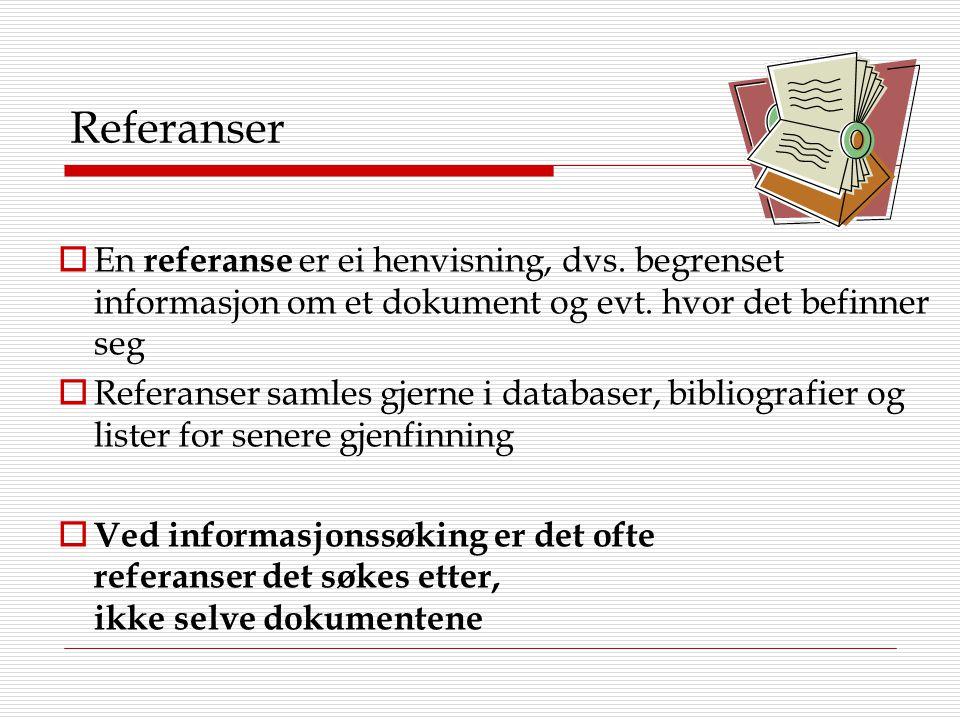 Referanser En referanse er ei henvisning, dvs. begrenset informasjon om et dokument og evt. hvor det befinner seg.