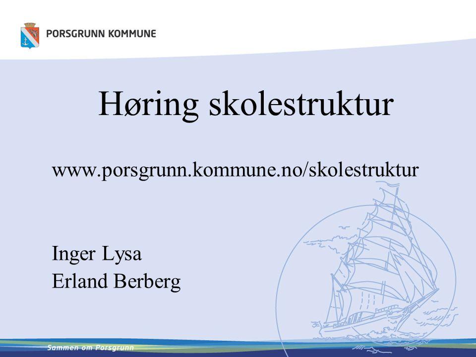 www.porsgrunn.kommune.no/skolestruktur Inger Lysa Erland Berberg