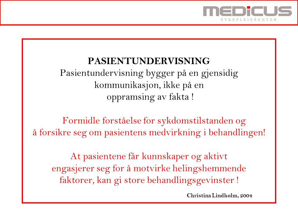 PASIENTUNDERVISNING Pasientundervisning bygger på en gjensidig kommunikasjon, ikke på en oppramsing av fakta .