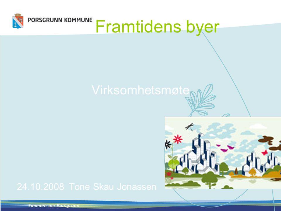 Framtidens byer Virksomhetsmøte 24.10.2008 Tone Skau Jonassen