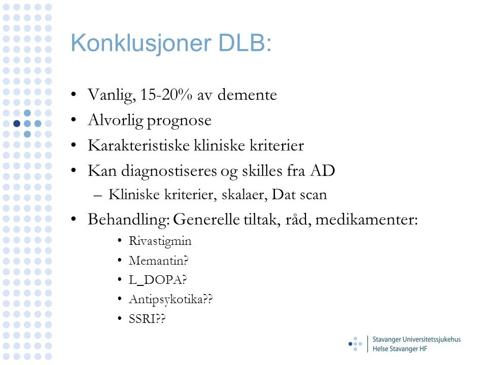 Konklusjoner DLB: Vanlig, 15-20% av demente Alvorlig prognose