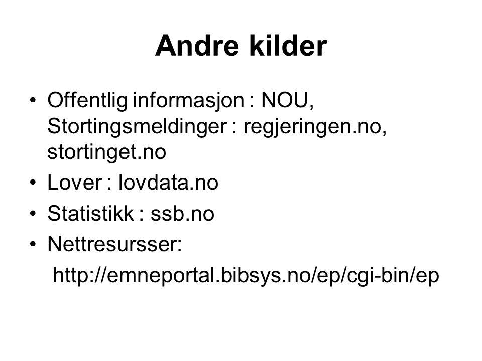 Andre kilder Offentlig informasjon : NOU, Stortingsmeldinger : regjeringen.no, stortinget.no. Lover : lovdata.no.
