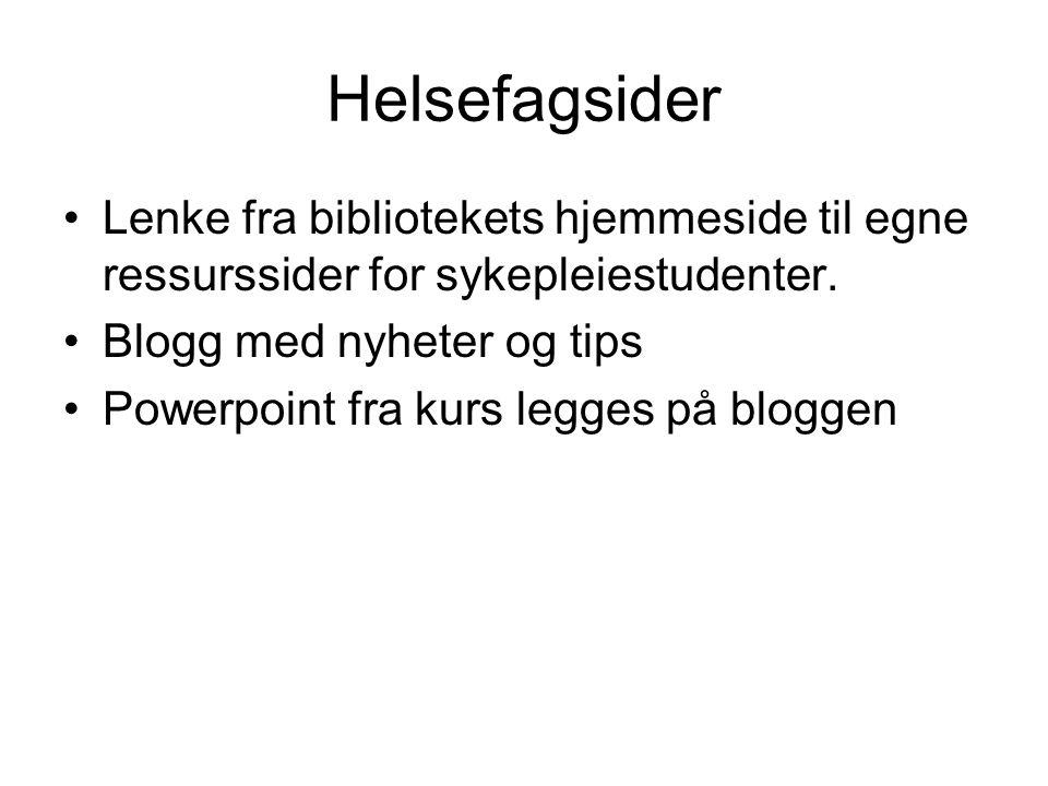 Helsefagsider Lenke fra bibliotekets hjemmeside til egne ressurssider for sykepleiestudenter. Blogg med nyheter og tips.