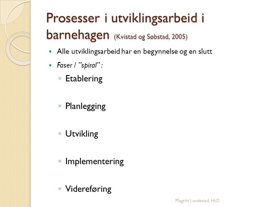 Prosesser i utviklingsarbeid i barnehagen (Kvistad og Søbstad, 2005)