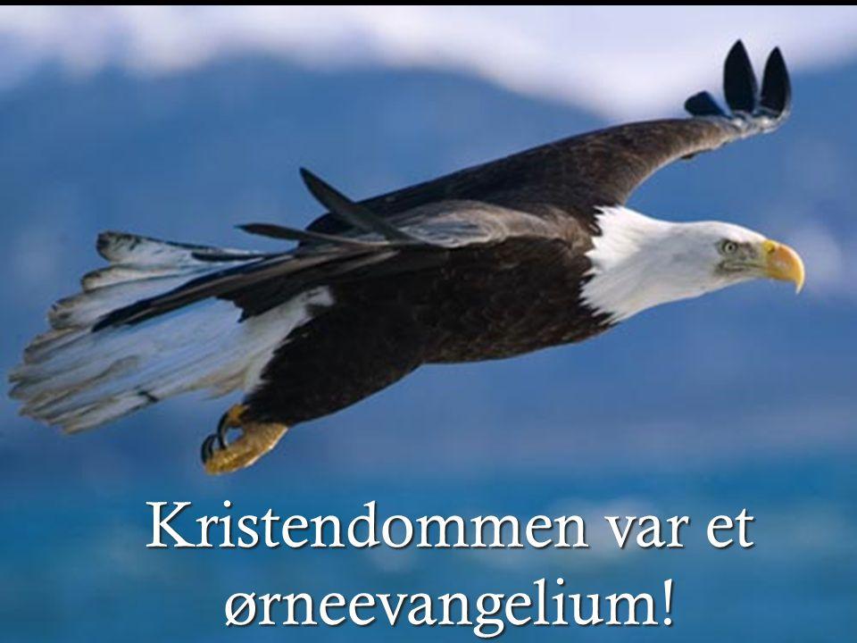 Kristendommen var et ørneevangelium!