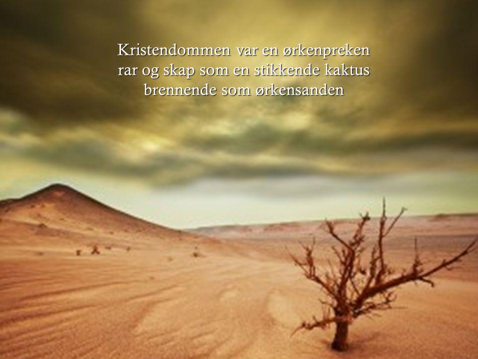 Kristendommen var en ørkenpreken rar og skap som en stikkende kaktus brennende som ørkensanden