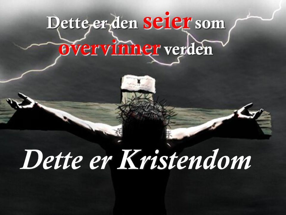 Dette er den seier som overvinner verden Dette er Kristendom
