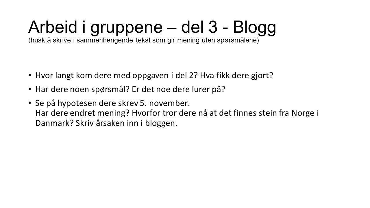 Arbeid i gruppene – del 3 - Blogg (husk å skrive i sammenhengende tekst som gir mening uten spørsmålene)