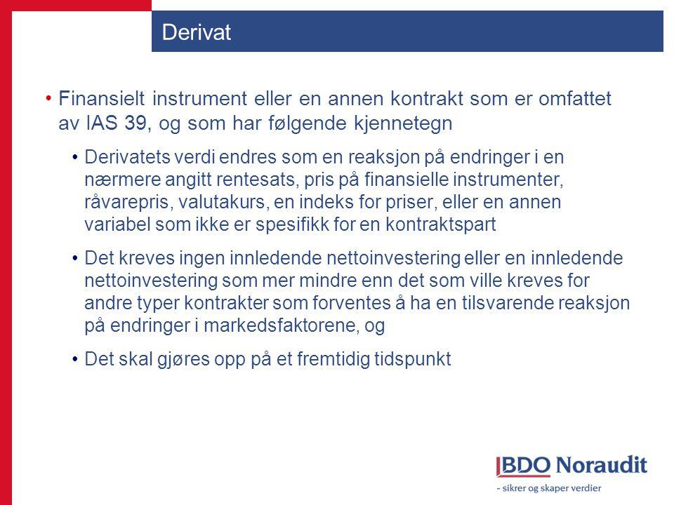Derivat Finansielt instrument eller en annen kontrakt som er omfattet av IAS 39, og som har følgende kjennetegn.