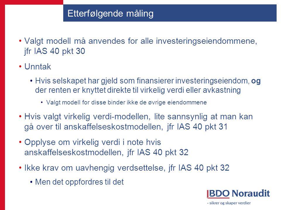 Etterfølgende måling Valgt modell må anvendes for alle investeringseiendommene, jfr IAS 40 pkt 30. Unntak.