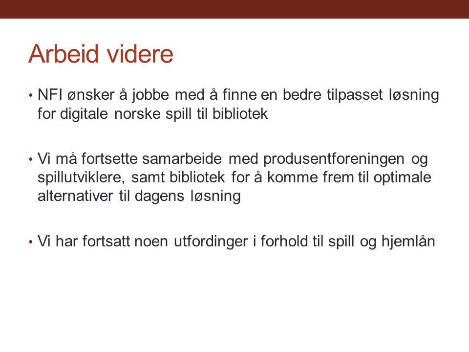 Arbeid videre NFI ønsker å jobbe med å finne en bedre tilpasset løsning for digitale norske spill til bibliotek.