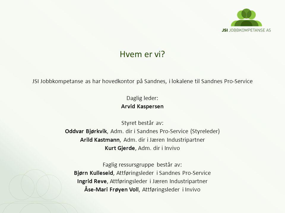 Hvem er vi JSI Jobbkompetanse as har hovedkontor på Sandnes, i lokalene til Sandnes Pro-Service. Daglig leder: