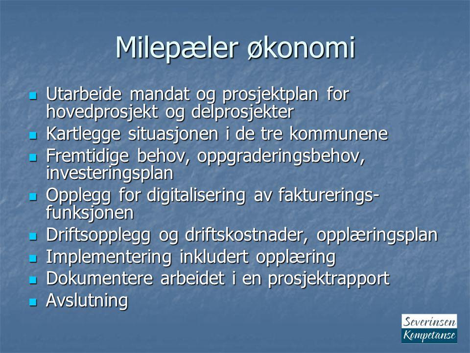 Milepæler økonomi Utarbeide mandat og prosjektplan for hovedprosjekt og delprosjekter. Kartlegge situasjonen i de tre kommunene.