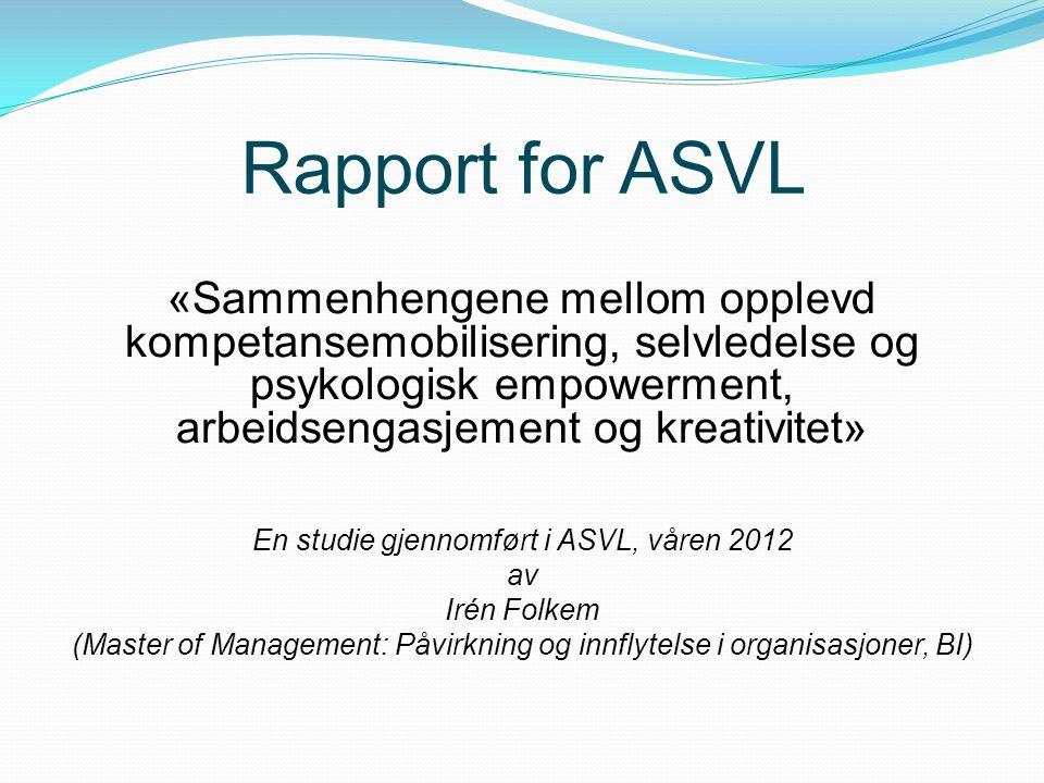 Rapport for ASVL «Sammenhengene mellom opplevd kompetansemobilisering, selvledelse og psykologisk empowerment, arbeidsengasjement og kreativitet»