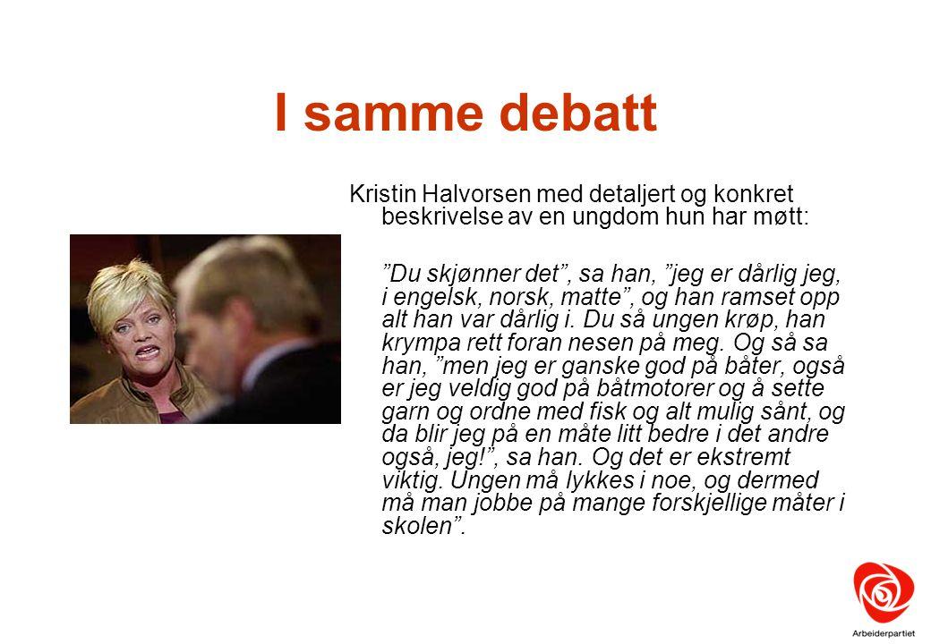 I samme debatt Kristin Halvorsen med detaljert og konkret beskrivelse av en ungdom hun har møtt: