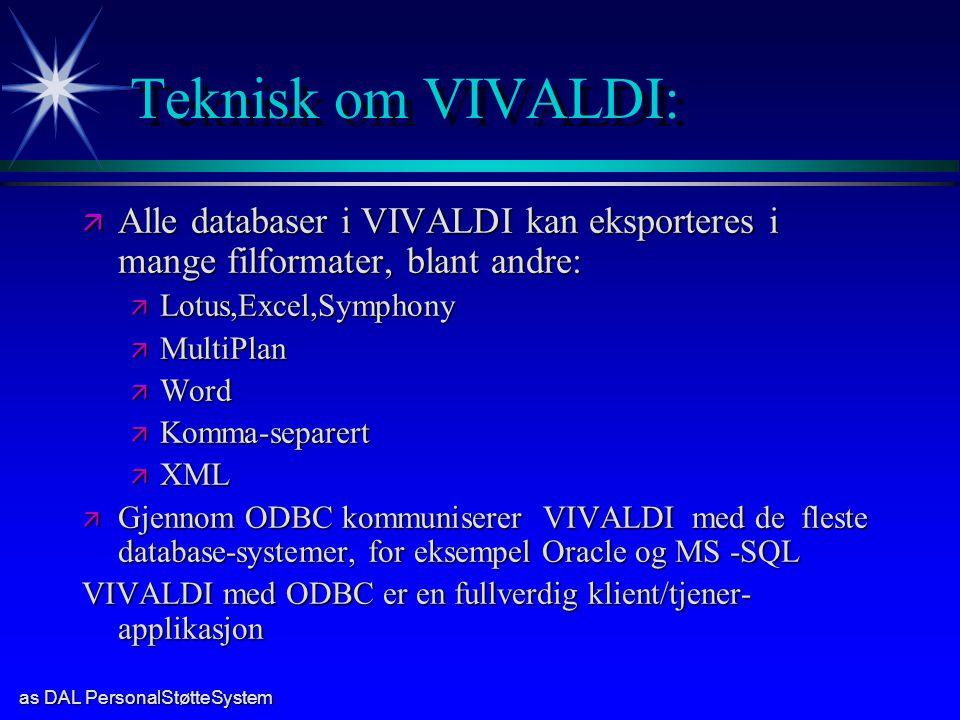 Teknisk om VIVALDI: Alle databaser i VIVALDI kan eksporteres i mange filformater, blant andre: Lotus,Excel,Symphony.