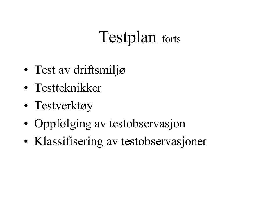Testplan forts Test av driftsmiljø Testteknikker Testverktøy