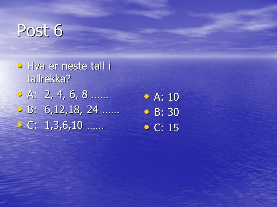 Post 6 Hva er neste tall i tallrekka A: 2, 4, 6, 8 …… A: 10