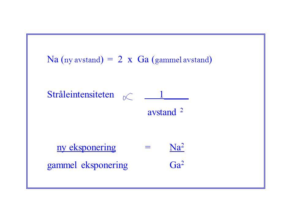 Na (ny avstand) = 2 x Ga (gammel avstand)