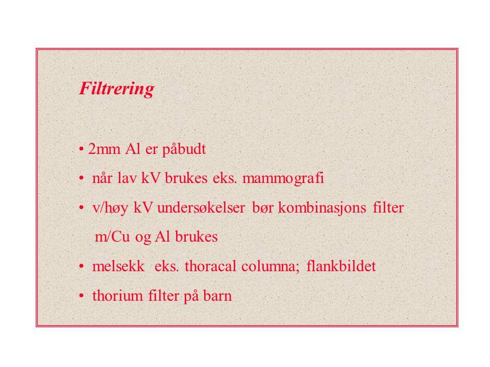 Filtrering 2mm Al er påbudt når lav kV brukes eks. mammografi
