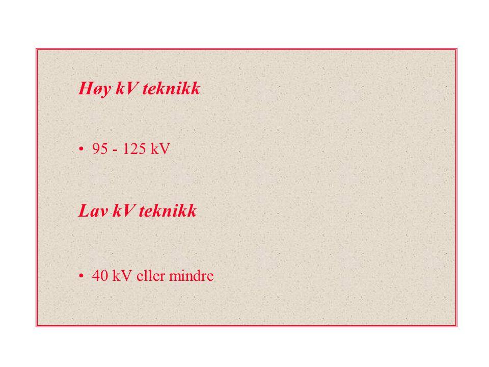 Høy kV teknikk 95 - 125 kV Lav kV teknikk 40 kV eller mindre