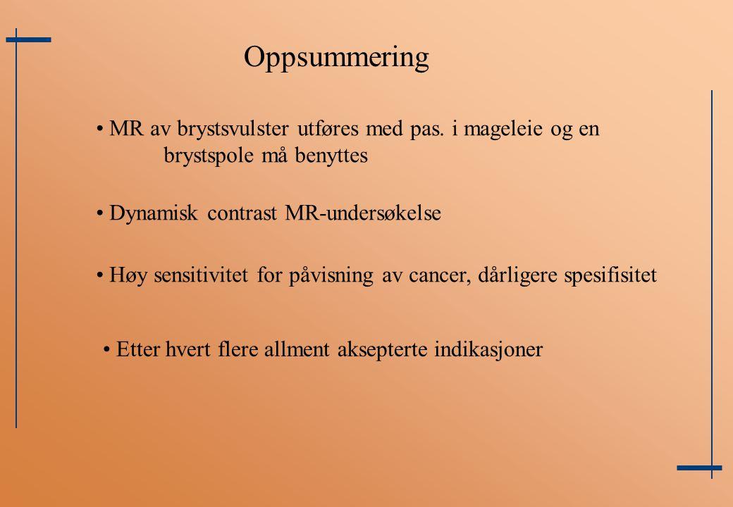 Oppsummering MR av brystsvulster utføres med pas. i mageleie og en brystspole må benyttes. Dynamisk contrast MR-undersøkelse.