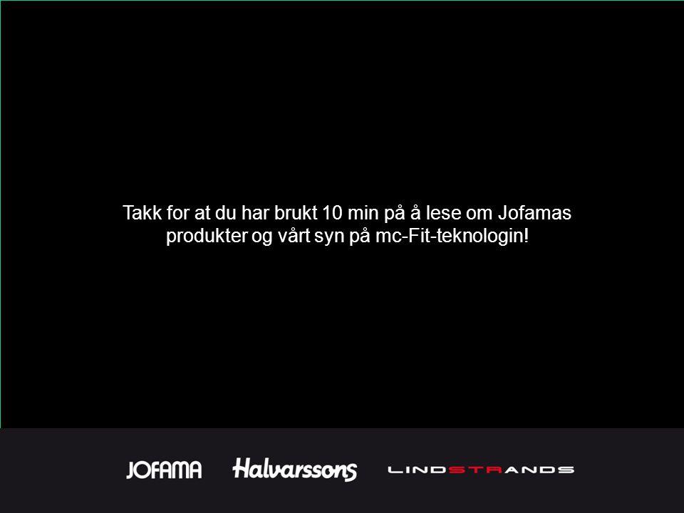 Takk for at du har brukt 10 min på å lese om Jofamas produkter og vårt syn på mc-Fit-teknologin!