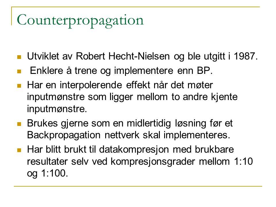Counterpropagation Utviklet av Robert Hecht-Nielsen og ble utgitt i 1987. Enklere å trene og implementere enn BP.