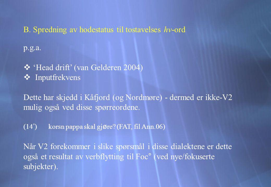 B. Spredning av hodestatus til tostavelses hv-ord p.g.a.