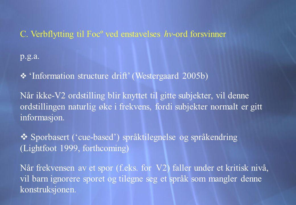C. Verbflytting til Focº ved enstavelses hv-ord forsvinner p.g.a.