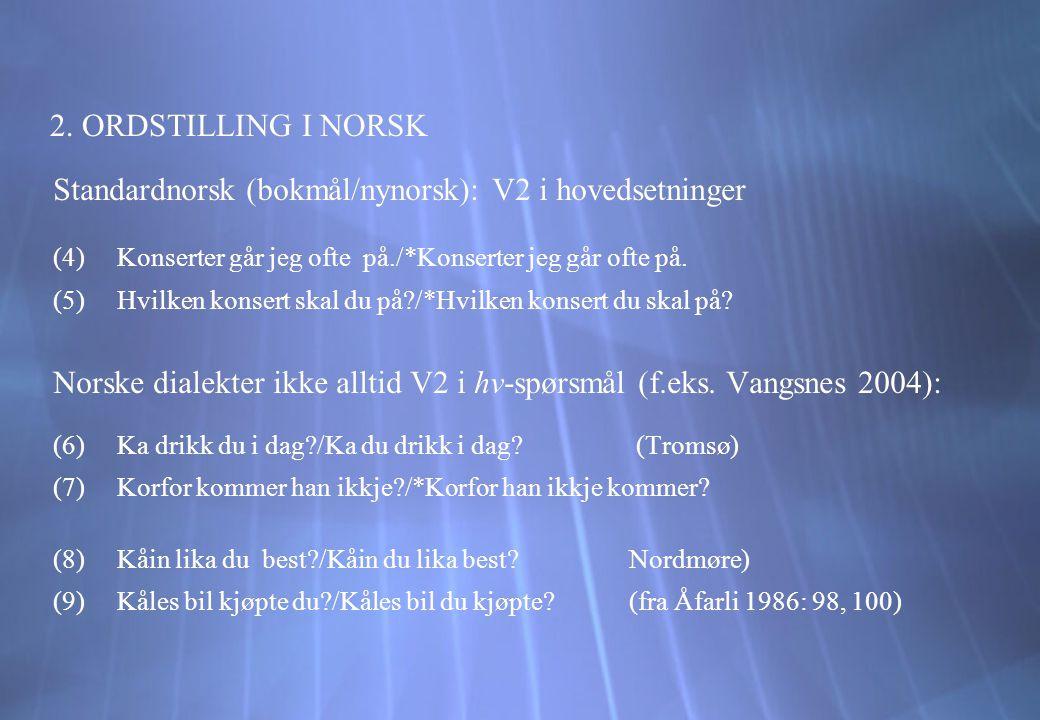 Standardnorsk (bokmål/nynorsk): V2 i hovedsetninger