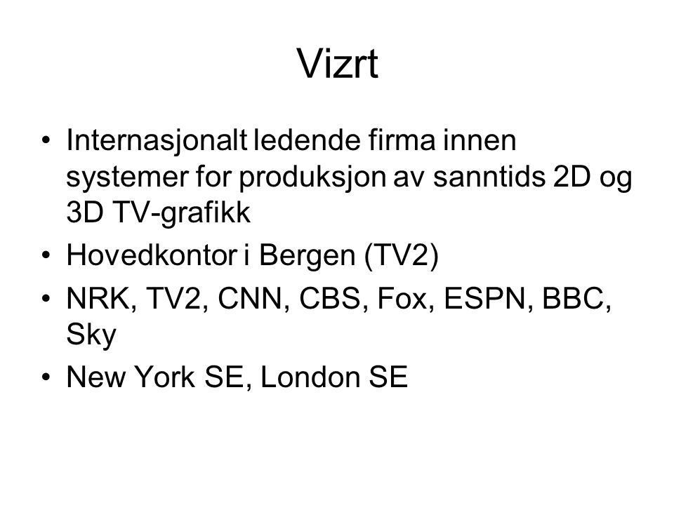 Vizrt Internasjonalt ledende firma innen systemer for produksjon av sanntids 2D og 3D TV-grafikk. Hovedkontor i Bergen (TV2)