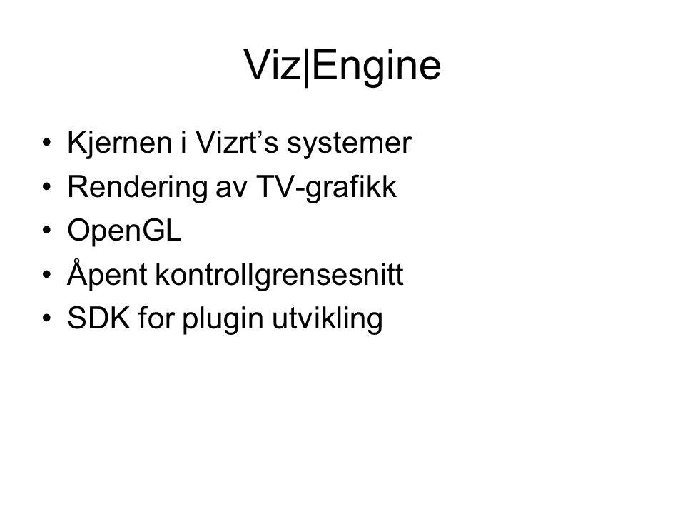 Viz|Engine Kjernen i Vizrt's systemer Rendering av TV-grafikk OpenGL