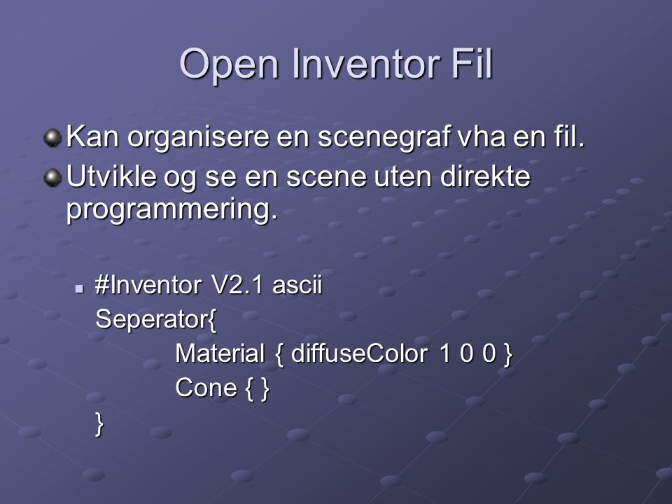 Open Inventor Fil Kan organisere en scenegraf vha en fil.