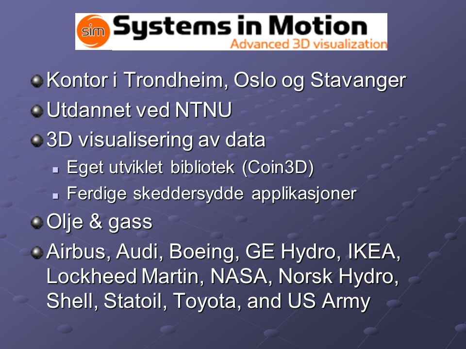 Kontor i Trondheim, Oslo og Stavanger Utdannet ved NTNU