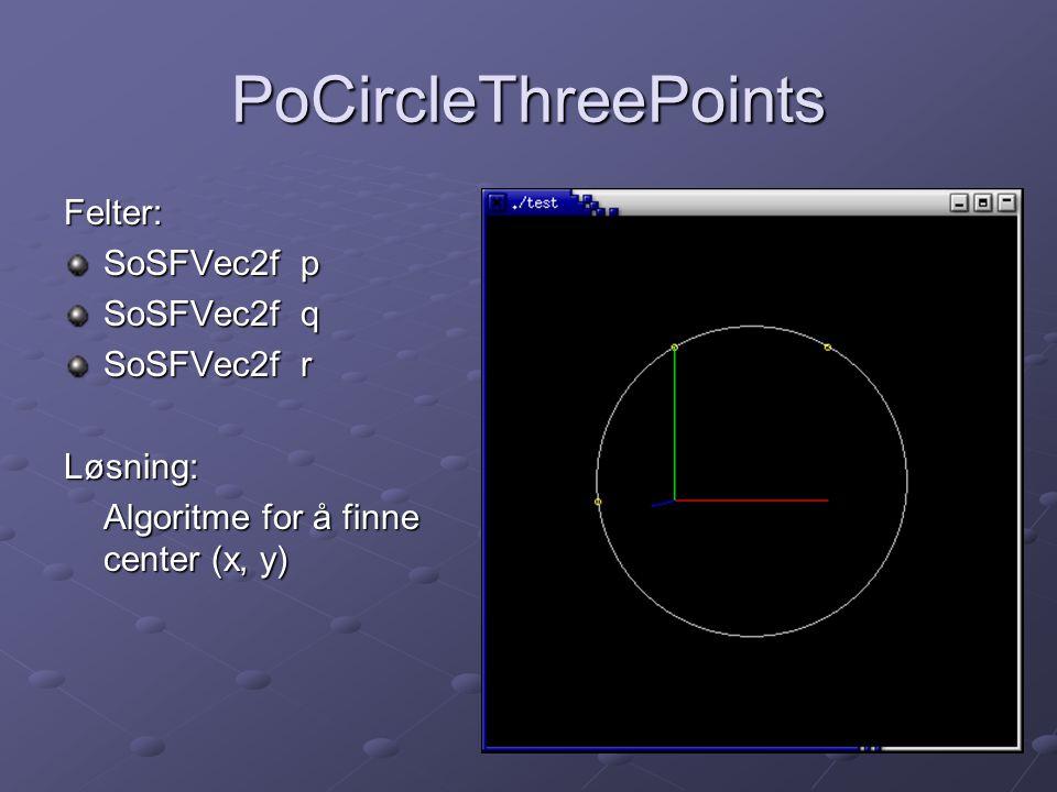 PoCircleThreePoints Felter: SoSFVec2f p SoSFVec2f q SoSFVec2f r