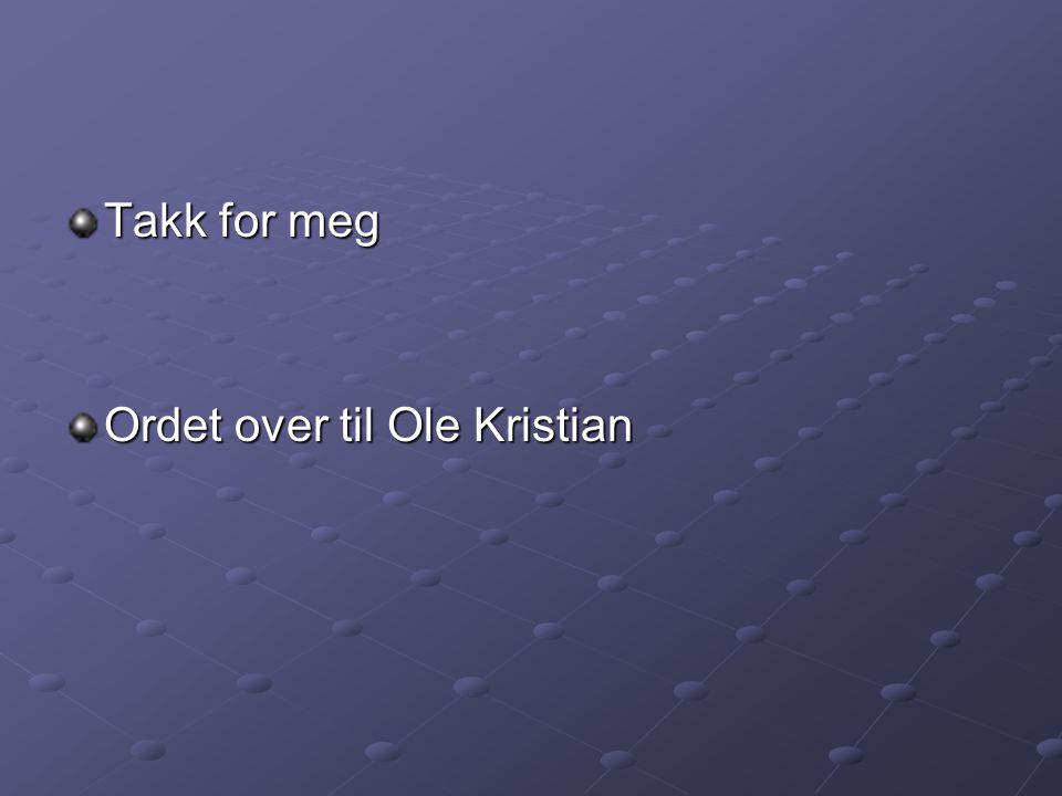 Takk for meg Ordet over til Ole Kristian