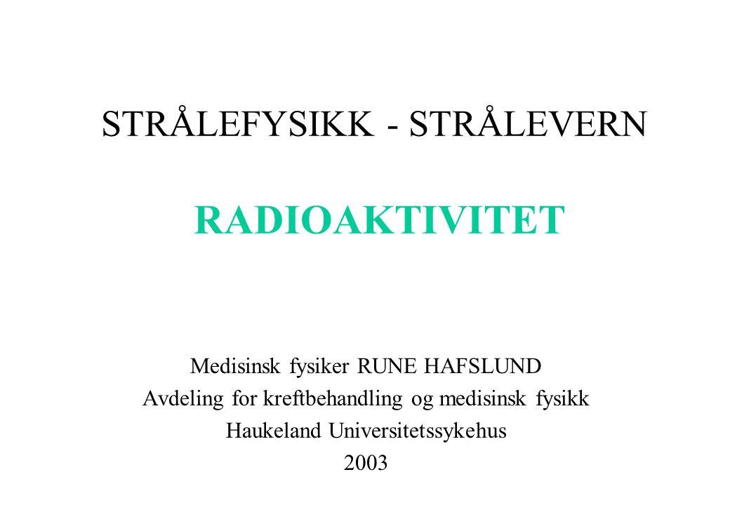 STRÅLEFYSIKK - STRÅLEVERN RADIOAKTIVITET